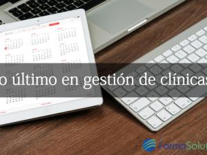 ¿Conoces lo último en gestión online para tu clínica?